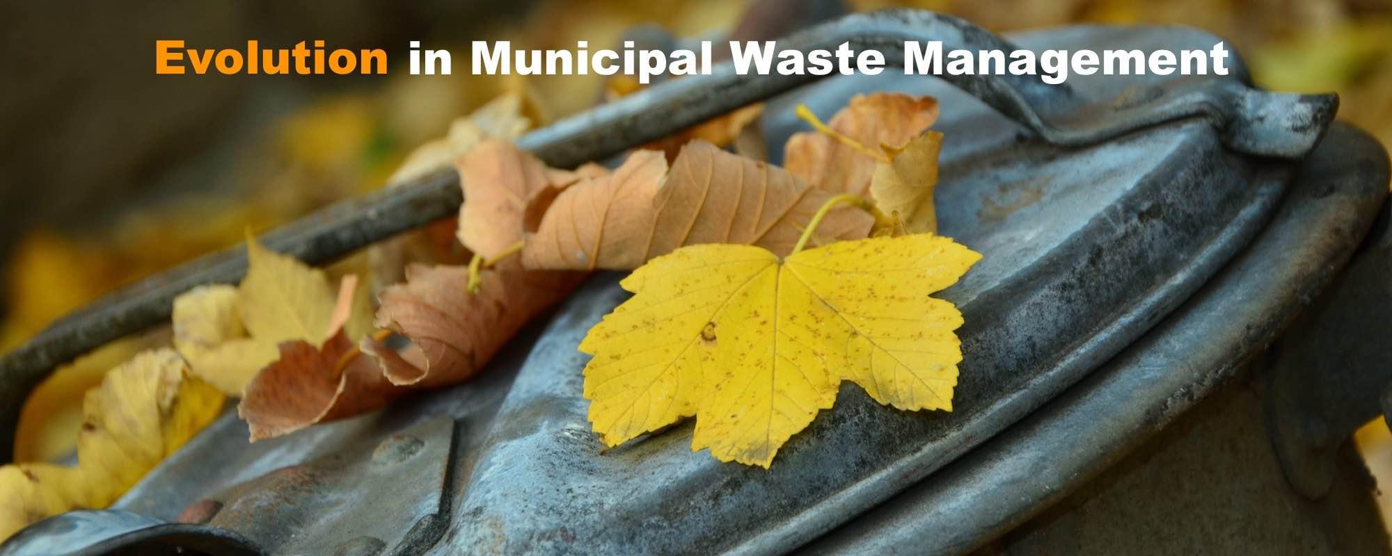 Evolution in municipal waste management